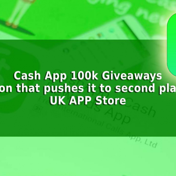 Cash App 100K Giveaways: Reason that pushes it to Second Place to UK App Store